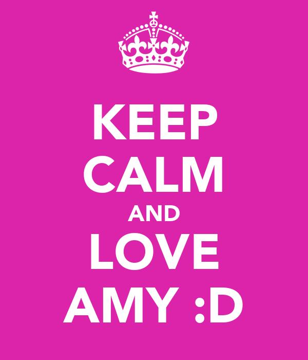 KEEP CALM AND LOVE AMY :D
