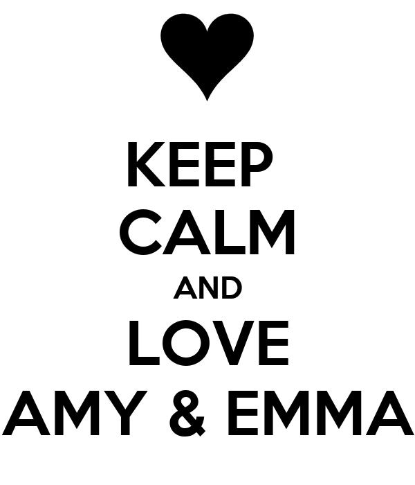 KEEP  CALM AND LOVE AMY & EMMA