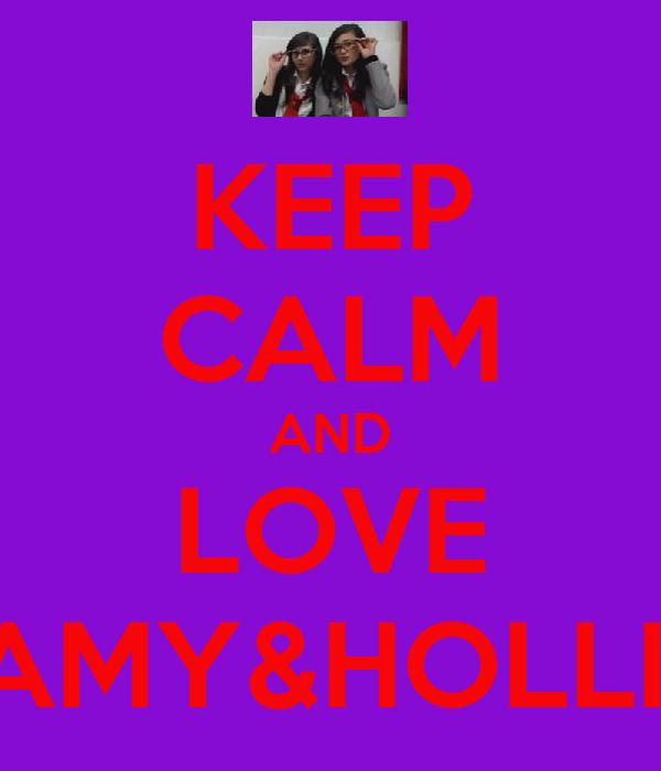 KEEP CALM AND LOVE AMY&HOLLI