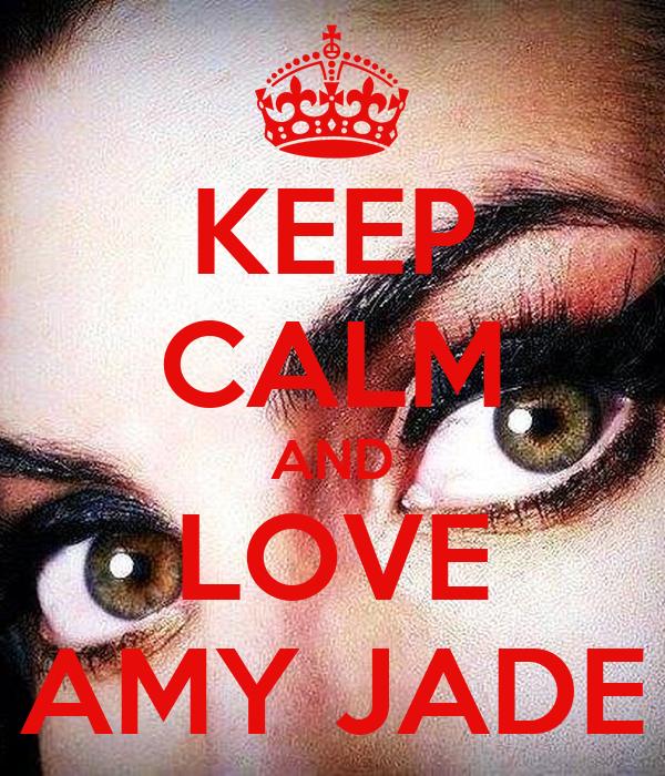 KEEP CALM AND LOVE AMY JADE