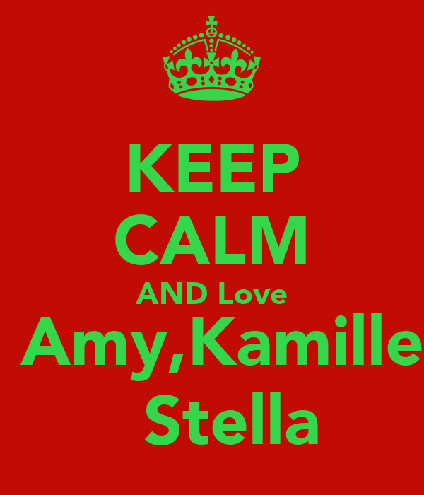KEEP CALM AND Love  Amy,Kamille   Stella