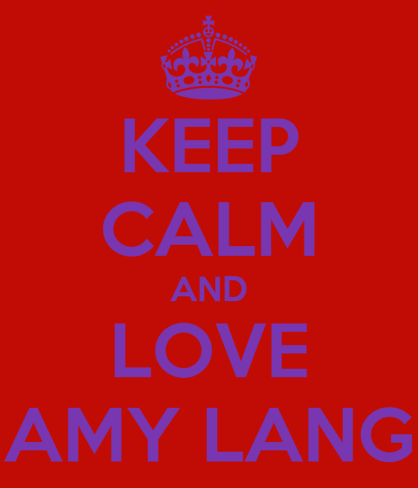 KEEP CALM AND LOVE AMY LANG