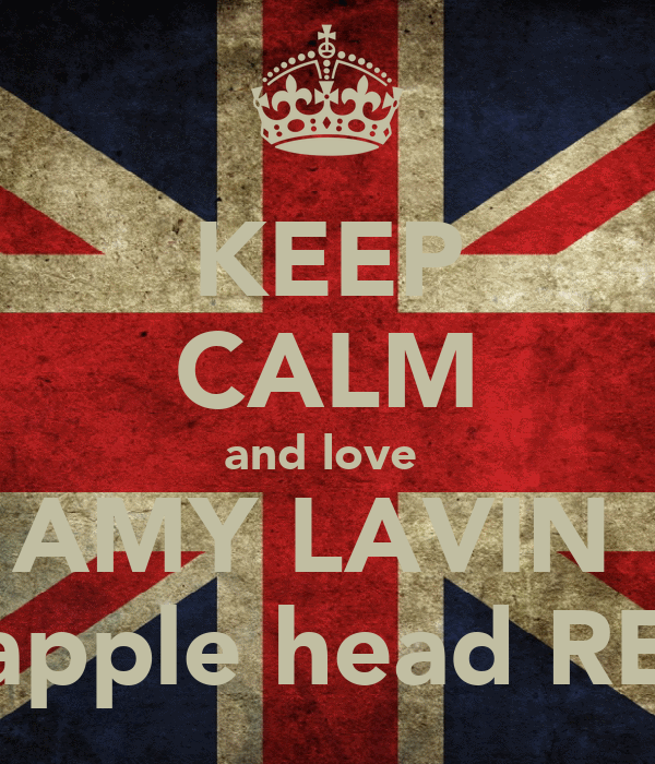 KEEP CALM and love  AMY LAVIN  aka apple head REEM!