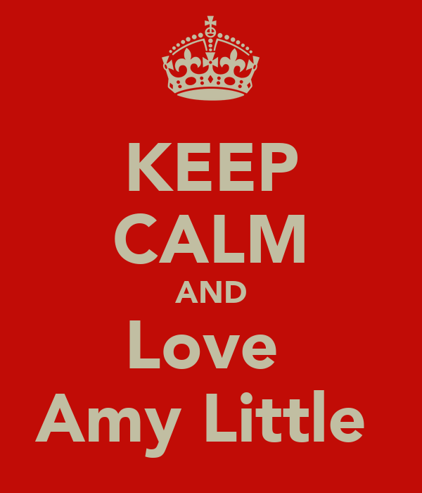 KEEP CALM AND Love  Amy Little
