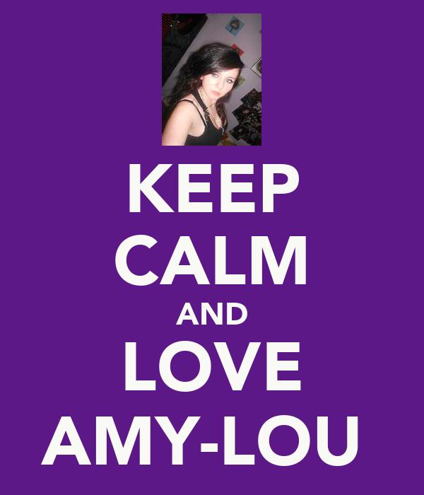 KEEP CALM AND LOVE AMY-LOU