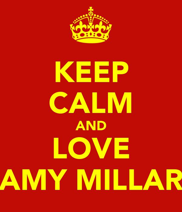 KEEP CALM AND LOVE AMY MILLAR