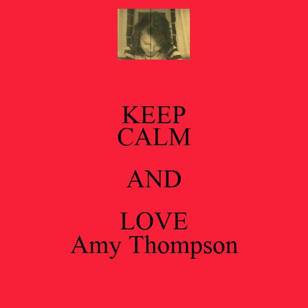KEEP CALM AND LOVE Amy Thompson