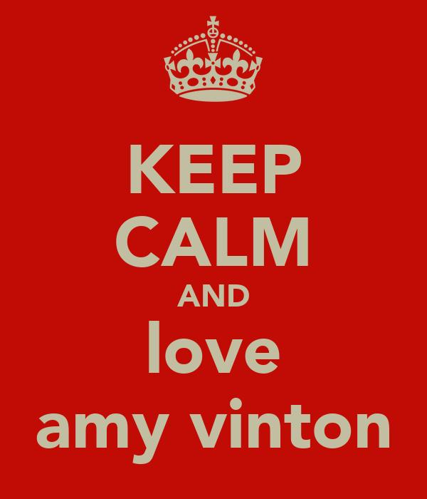 KEEP CALM AND love amy vinton