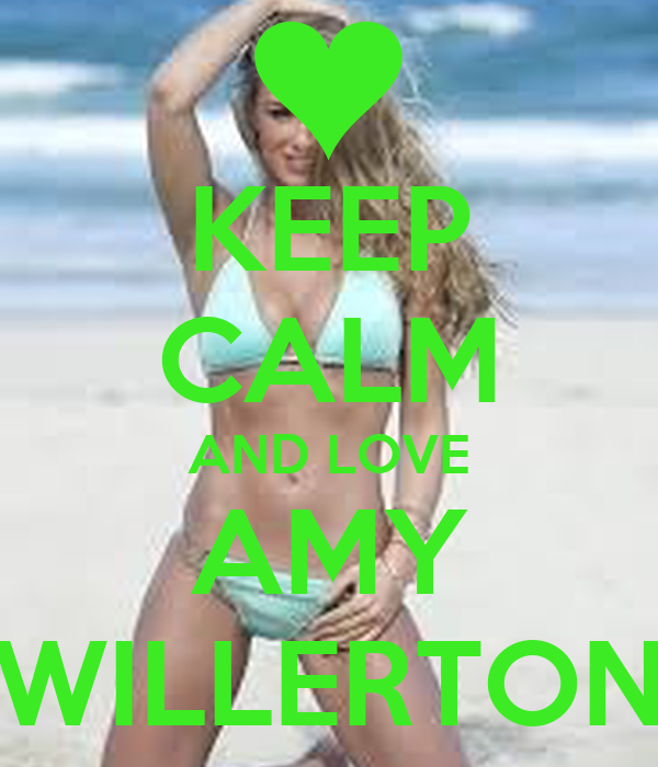 KEEP CALM AND LOVE AMY WILLERTON