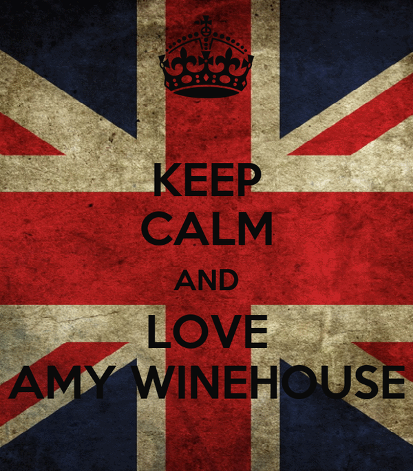 KEEP CALM AND LOVE AMY WINEHOUSE