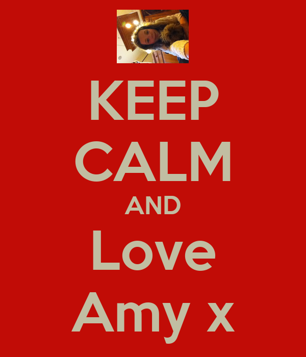 KEEP CALM AND Love Amy x