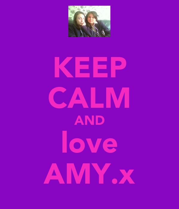 KEEP CALM AND love AMY.x