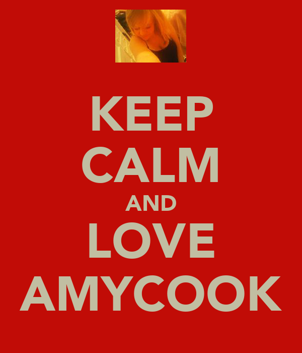 KEEP CALM AND LOVE AMYCOOK
