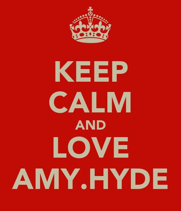KEEP CALM AND LOVE AMY.HYDE