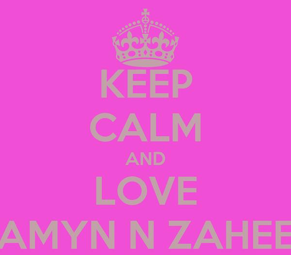 KEEP CALM AND LOVE AMYN N ZAHEE
