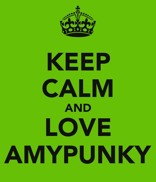 KEEP CALM AND LOVE AMYPUNKY