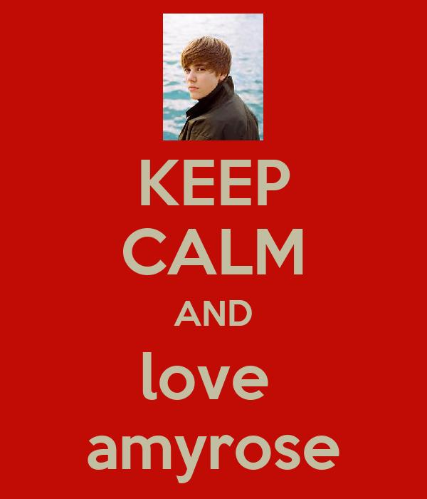 KEEP CALM AND love  amyrose