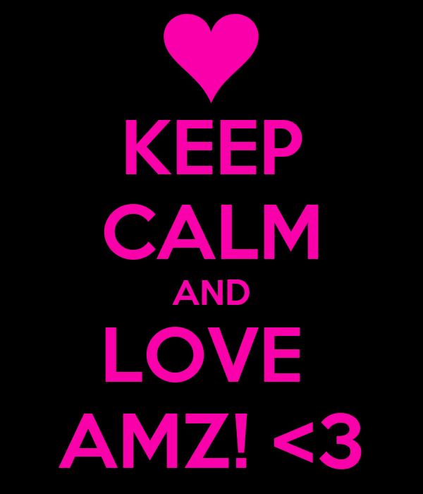 KEEP CALM AND LOVE  AMZ! <3
