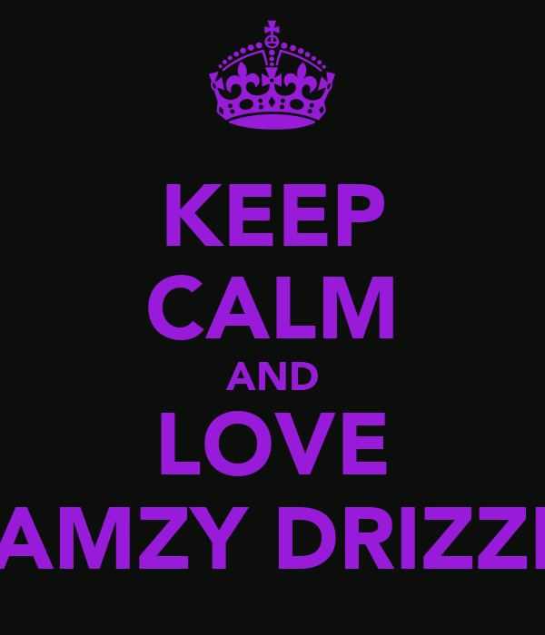 KEEP CALM AND LOVE AMZY DRIZZI