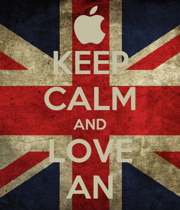 KEEP CALM AND LOVE AN