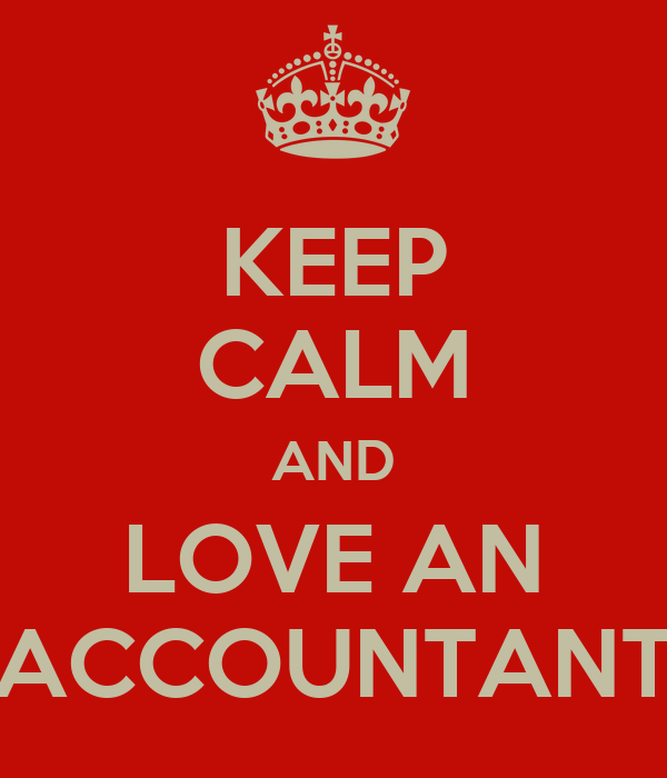 KEEP CALM AND LOVE AN ACCOUNTANT