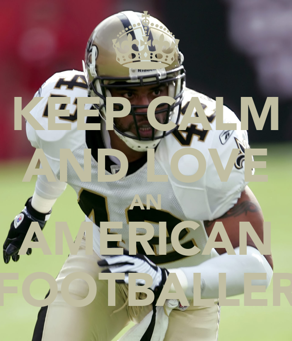 KEEP CALM AND LOVE AN AMERICAN FOOTBALLER