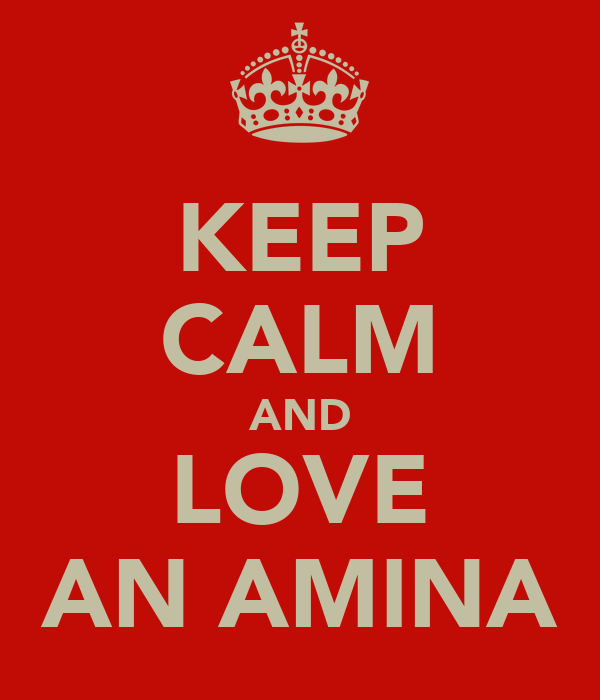 KEEP CALM AND LOVE AN AMINA