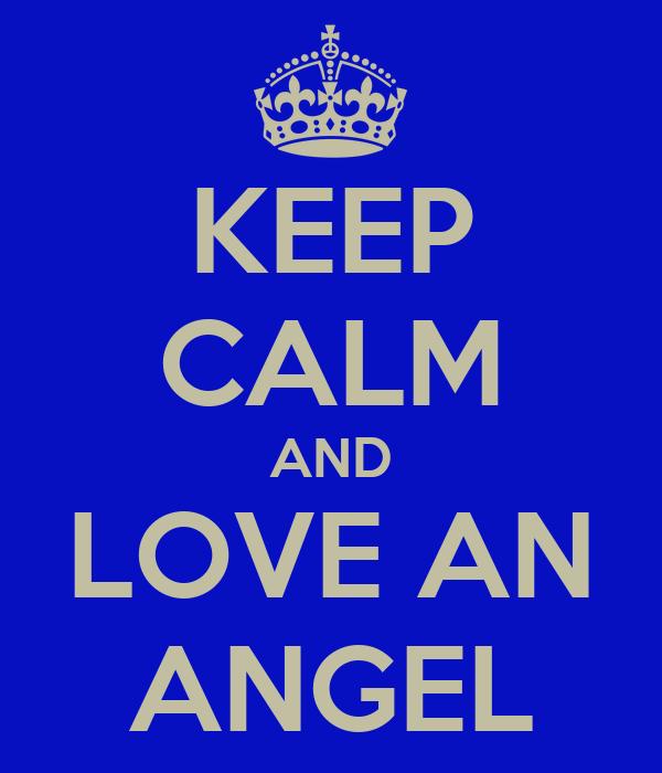 KEEP CALM AND LOVE AN ANGEL