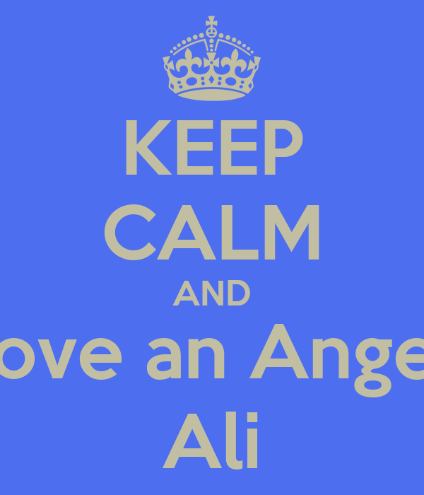 KEEP CALM AND Love an Angel, Ali