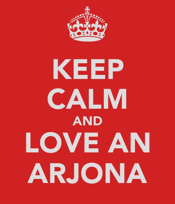 KEEP CALM AND LOVE AN ARJONA
