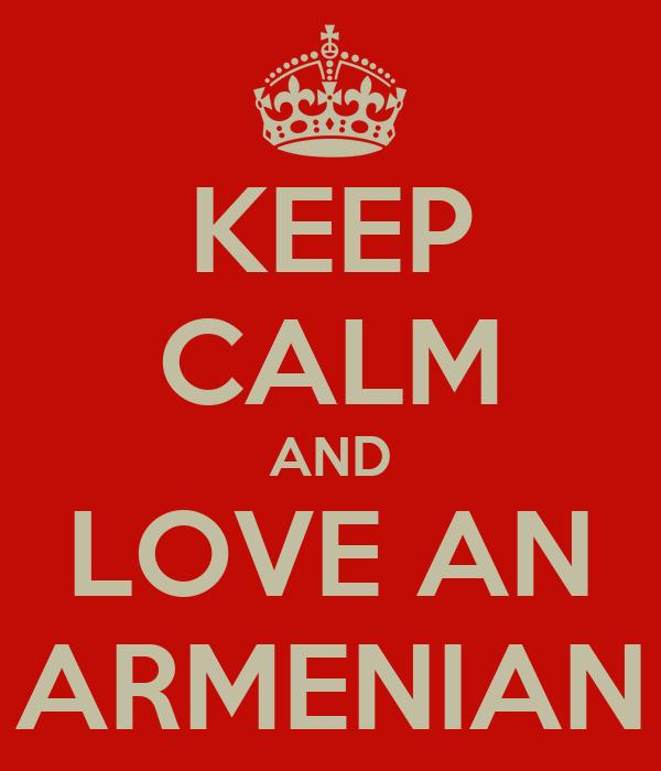 KEEP CALM AND LOVE AN ARMENIAN