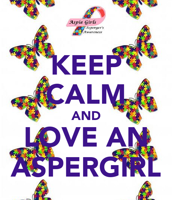 KEEP CALM AND LOVE AN ASPERGIRL