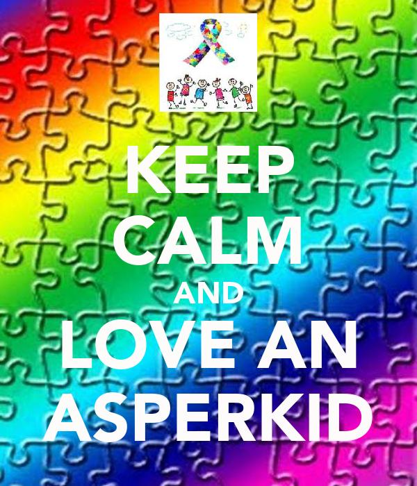 KEEP CALM AND LOVE AN ASPERKID