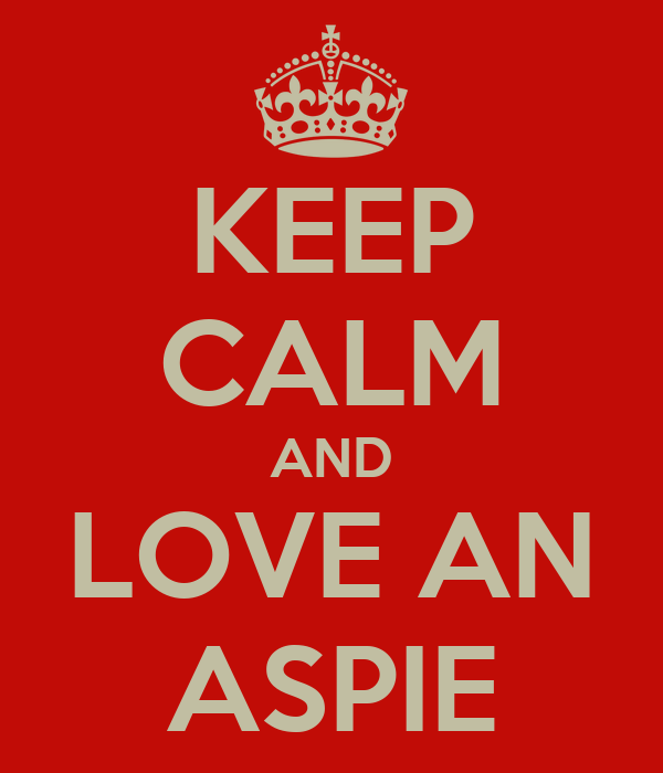 KEEP CALM AND LOVE AN ASPIE