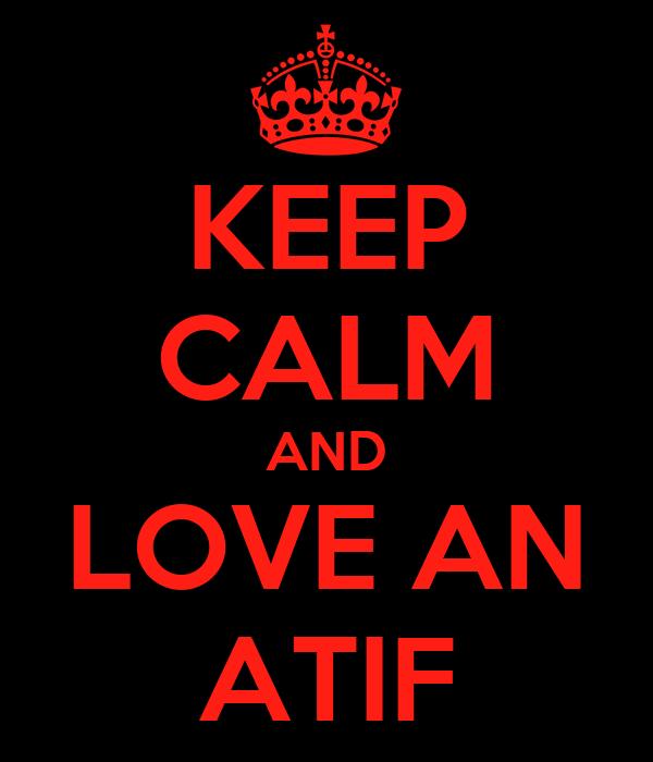 KEEP CALM AND LOVE AN ATIF