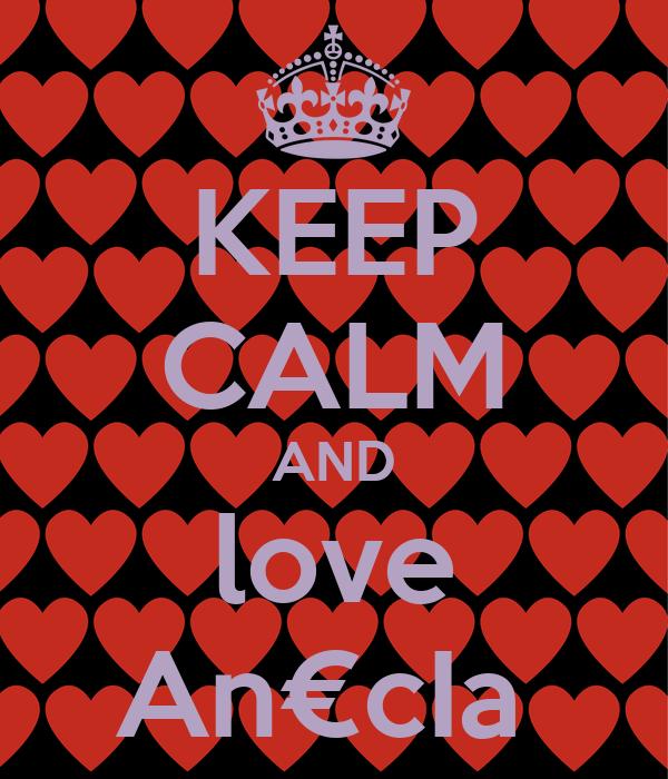 KEEP CALM AND love An€cIa