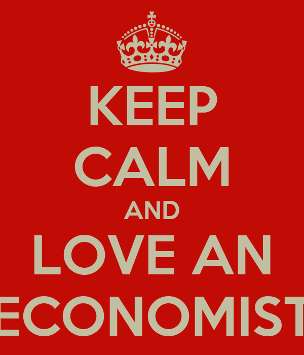 KEEP CALM AND LOVE AN ECONOMIST