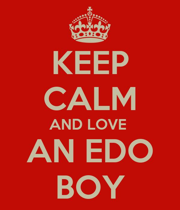 KEEP CALM AND LOVE  AN EDO BOY