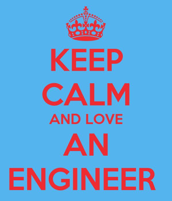 KEEP CALM AND LOVE AN ENGINEER