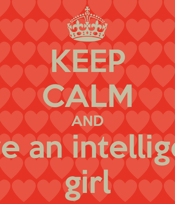 KEEP CALM AND love an intelligent girl