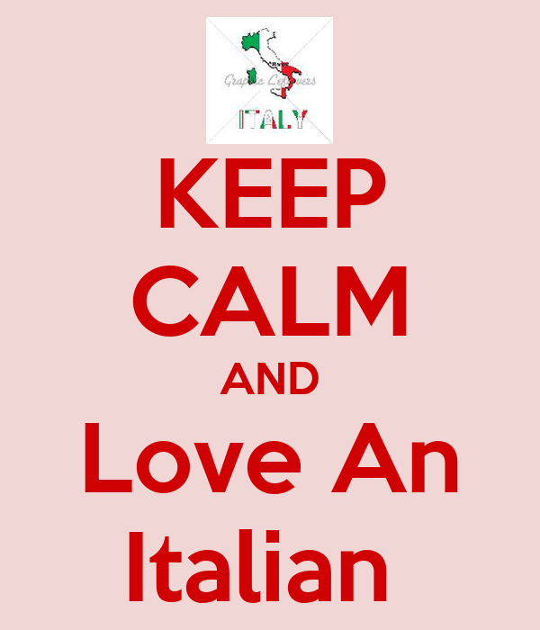 KEEP CALM AND Love An Italian
