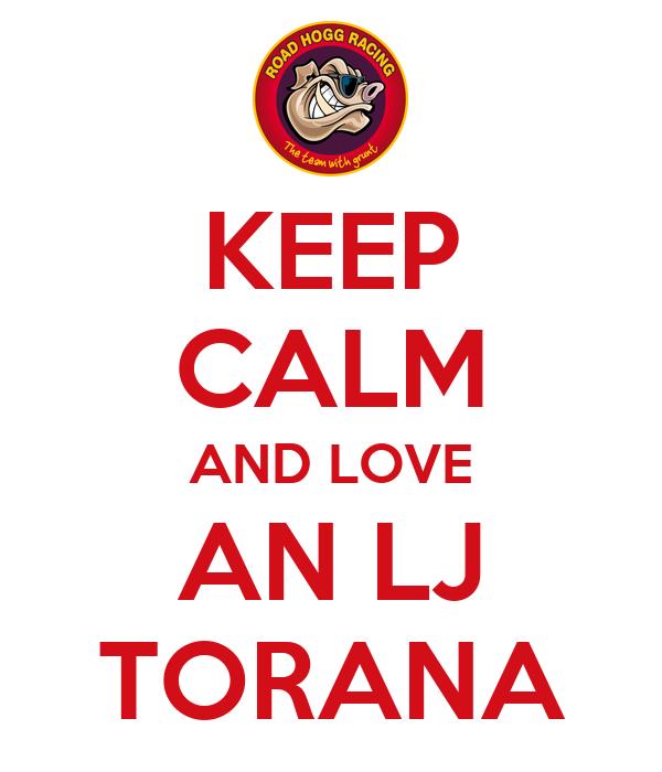 KEEP CALM AND LOVE AN LJ TORANA