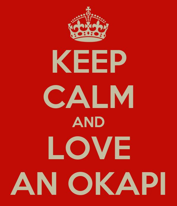 KEEP CALM AND LOVE AN OKAPI
