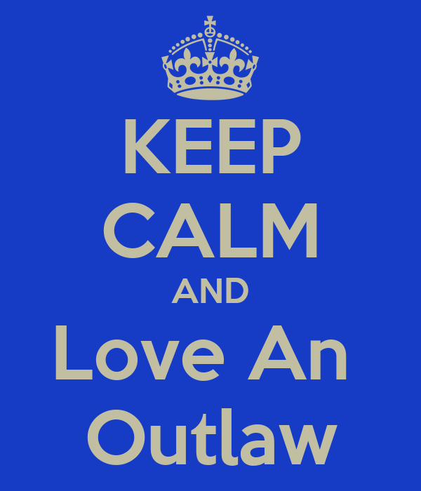 KEEP CALM AND Love An  Outlaw