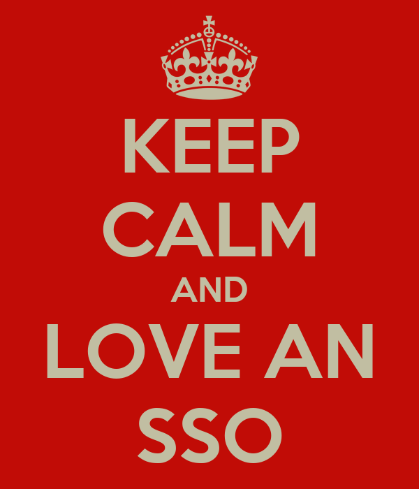 KEEP CALM AND LOVE AN SSO