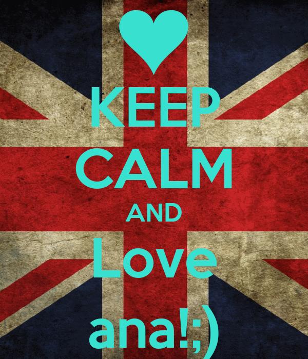 KEEP CALM AND Love ana!;)