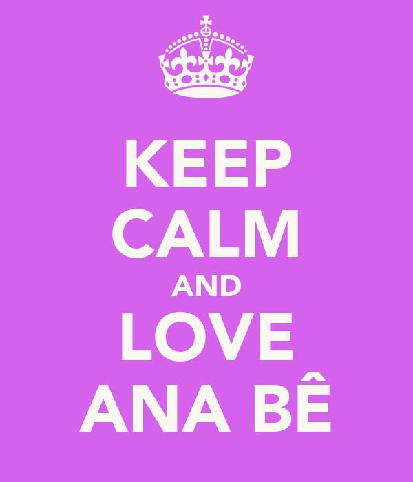 KEEP CALM AND LOVE ANA BÊ