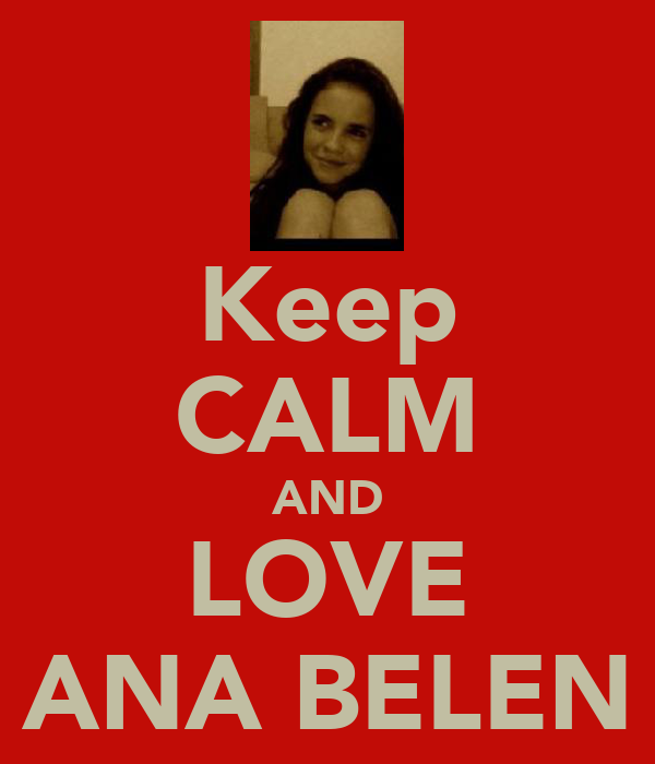 Keep CALM AND LOVE ANA BELEN
