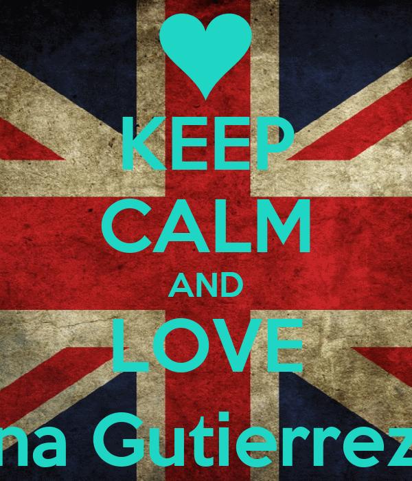 KEEP CALM AND LOVE Ana Gutierrez!;)