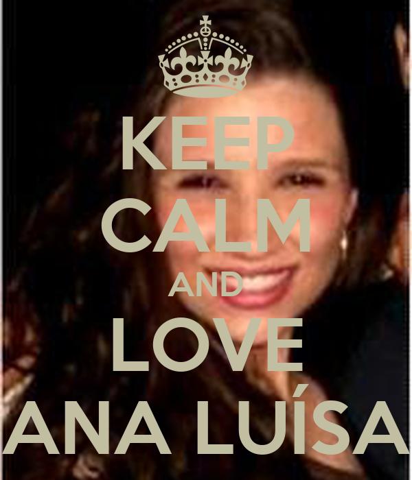 KEEP CALM AND LOVE ANA LUÍSA